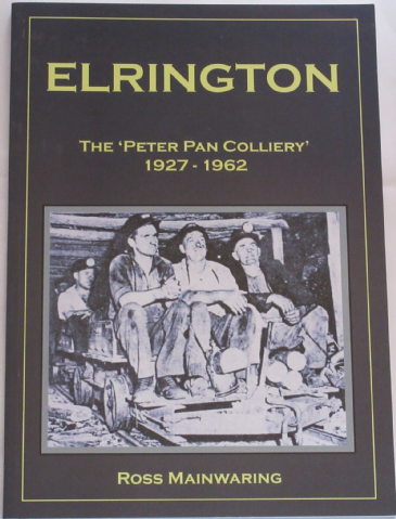 Elrington - The Peter Pan Colliery 1927-1962, by Ross Mainwaring